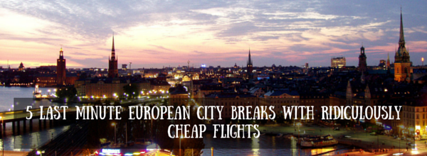 last minute european breaks