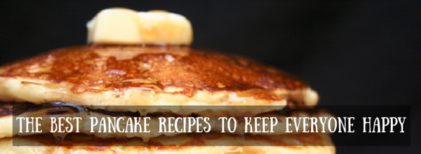 best pancake recipes to keep everyone happy